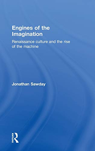 9780415350617: Engines of the Imagination: Renaissance Culture and the Rise of the Machine