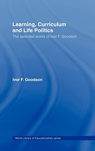 9780415352192: Learning, Curriculum and Life Politics: The Selected Works of Ivor F. Goodson (World Library of Educationalists)