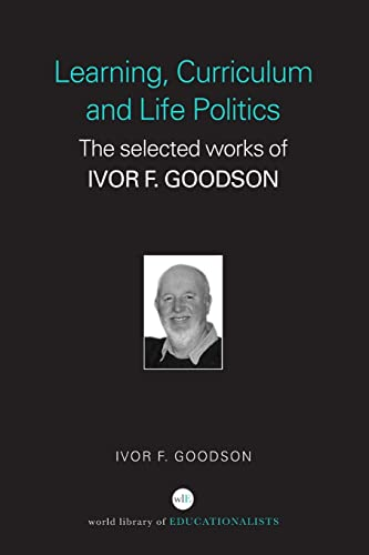 9780415352208: Learning, Curriculum and Life Politics: The Selected Works of Ivor F. Goodson (World Library of Educationalists)