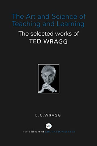 9780415352215: The Art and Science of Teaching and Learning: The Selected Works of Ted Wragg (WORLD LIBRARY OF EDUCATIONALISTS)