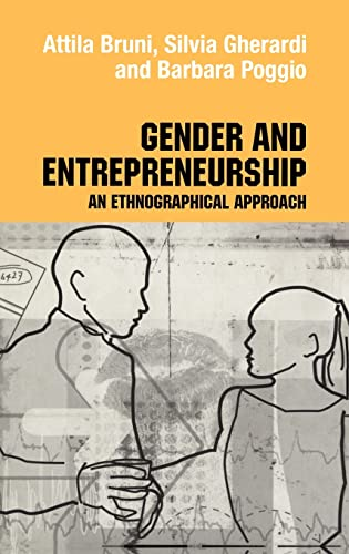 Gender and Entrepreneurship: An Ethnographic Approach (Routledge: Bruni, Attila, Gherardi,