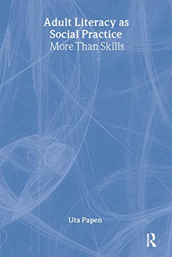 9780415353762: Adult Literacy as Social Practice: More Than Skills (New Approaches to Adult Language, Literacy and Numeracy)