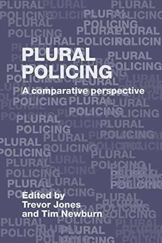 Plural Policing: A Comparative Perspective: Editor-Trevor Jones; Editor-Tim
