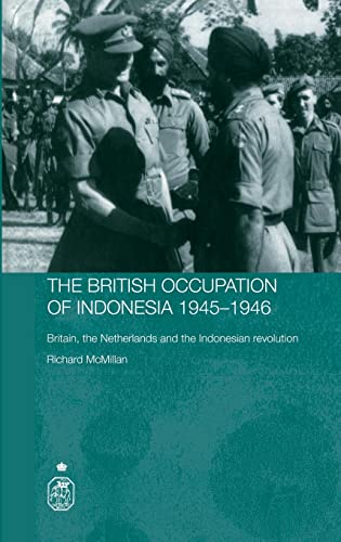 9780415355513: The British Occupation of Indonesia: 1945-1946: Britain, The Netherlands and the Indonesian Revolution