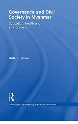9780415355582: Governance and Civil Society in Myanmar: Education, Health and Environment (Routledge Contemporary Southeast Asia Series)