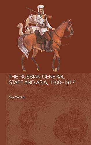 9780415355612: The Russian General Staff and Asia, 1860-1917 (Routledge Studies in the History of Russia and Eastern Europe)