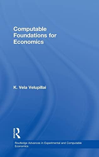 Computable Foundations for Economics (Routledge Advances in Experimental and Computable Economics):...