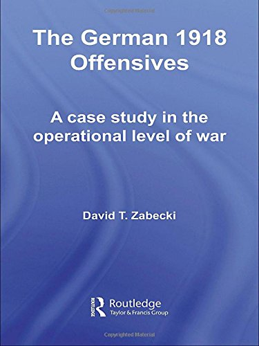 9780415356008: The German 1918 Offensives: A Case Study in the Operational Level of War: A Case Study of The Operational Level of War (Strategy and History)