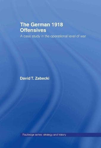 9780415356008: The German 1918 Offensives: A Case Study in The Operational Level of War