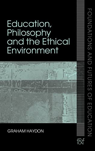 9780415356619: Education, Philosophy and the Ethical Environment