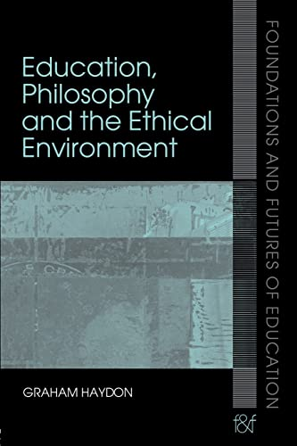 9780415356626: Education, Philosophy and the Ethical Environment (Foundations and Futures of Education)