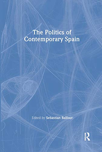 9780415356787: The Politics of Contemporary Spain (Routledge/Canada Blanch Studies on Contemporary Spain)