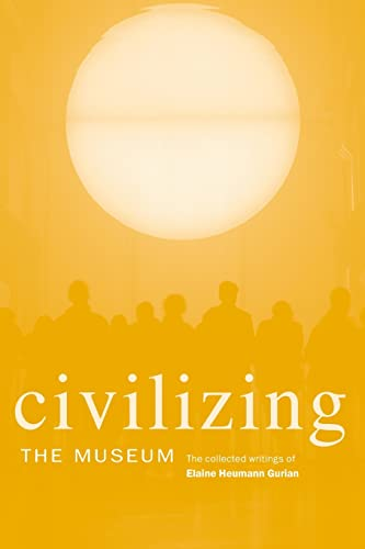 9780415357623: Civilizing the Museum: The Collected Writings of Elaine Heumann Gurian