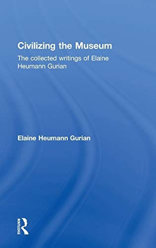 9780415357661: Civilizing the Museum: The Collected Writings of Elaine Heumann Gurian