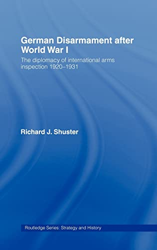 9780415358088: German Disarmament After World War I: The Diplomacy of International Arms Inspection 1920-1931 (Strategy and History)