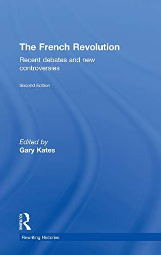 The French Revolution: Recent Debates and New Controversies (Rewriting Histories): Routledge