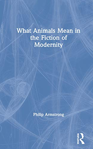 9780415358385: What Animals Mean in the Fiction of Modernity