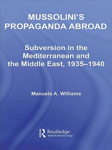 9780415358569: Mussolini's Propaganda Abroad: Subversion in the Mediterranean and the Middle East, 1935-1940 (Studies in Intelligence)