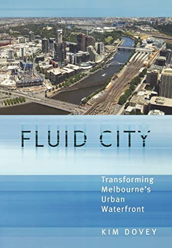 Fluid City: Transforming Melbourne's Urban Waterfront: Dovey, Kim