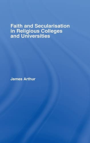 Faith And Secularisation In Religious Colleges And Universities: Arthur, James