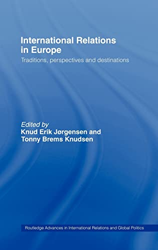 9780415359832: International Relations in Europe: Traditions, Perspectives and Destinations (Routledge Advances in International Relations and Global Politics)