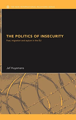 9780415361248: The Politics of Insecurity: Fear, Migration and Asylum in the EU (New International Relations)