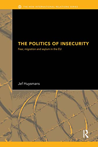 9780415361255: The Politics of Insecurity: Fear, Migration and Asylum in the EU (New International Relations)