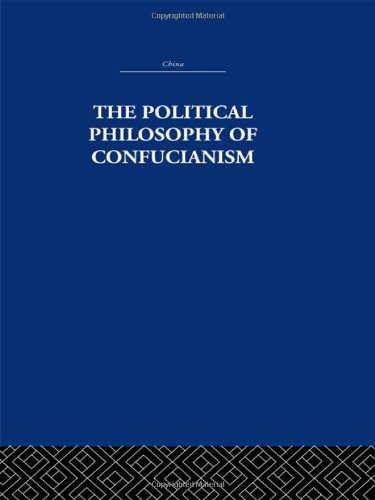 9780415361545: The Political Philosophy of Confucianism: An interpretation of the social and political ideas of Confucius, his forerunners, and his early disciples. History, Philosophy, Economics (Volume 27)