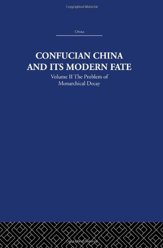 9780415361590: Confucian China and its Modern Fate: Volume Two: The Problem of Monarchical Decay (China: History, Philosophy, Economics) (Volume 13)