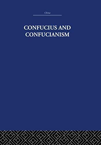 Confucius and Confucianism (China: History, Philosophy, Economics) (Volume 14): Richard Wilhelm