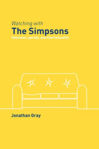 Watching With The Simpsons: Television, Parody, And Intertextuality (0415362024) by Jonathan Gray