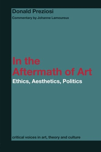 In the Aftermath of Art: Ethics, Aesthetics, Politics: Ethics, Aesthetics and Politics (Critical ...