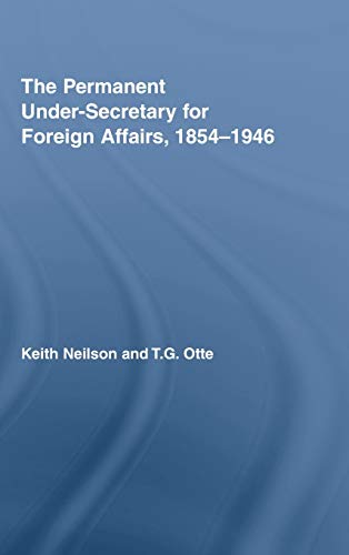 9780415362412: The Permanent Under-Secretary for Foreign Affairs, 1854–1946 (British Politics and Society)