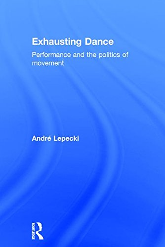 9780415362535: Exhausting Dance: Performance and the Politics of Movement
