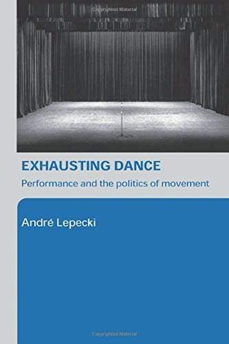 9780415362542: Exhausting Dance: Performance and the Politics of Movement