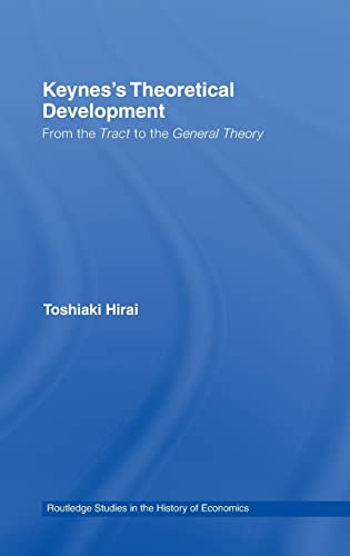 9780415362795: Keynes's Theoretical Development: From the Tract to the General Theory (Routledge Studies in the History of Economics)
