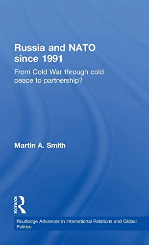 9780415363006: Russia and NATO since 1991: From Cold War Through Cold Peace to Partnership? (Routledge Advances in International Relations and Global Politics)
