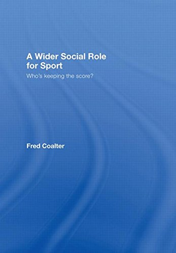A Wider Social Role for Sport: Who's Keeping the Score?: Fred Coalter