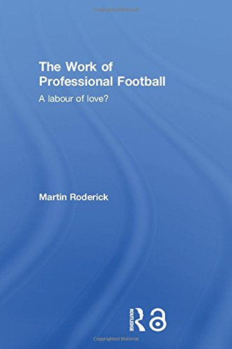 9780415363723: The Work of Professional Football: A Labour of Love?