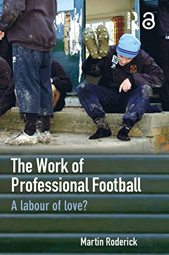 9780415363730: The Work of Professional Football: A Labour of Love?