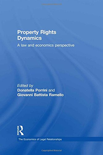 Property Rights Dynamics: A Law and Economics Perspective (The Economics of Legal Relationships): ...