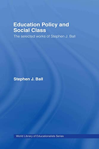 9780415363976: Education Policy and Social Class: The Selected Works of Stephen J. Ball (World Library of Educationalists)