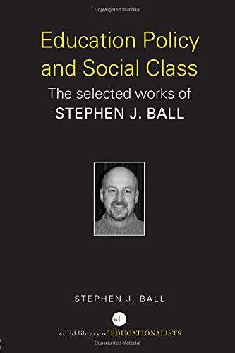 9780415363983: Education Policy and Social Class: The Selected Works of Stephen J. Ball: The Selected Works of Stephen Ball (World Library of Educationalists)