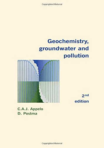 Geochemistry, Groundwater and Pollution, Second Edition: C.A.J. Appelo, Dieke Postma