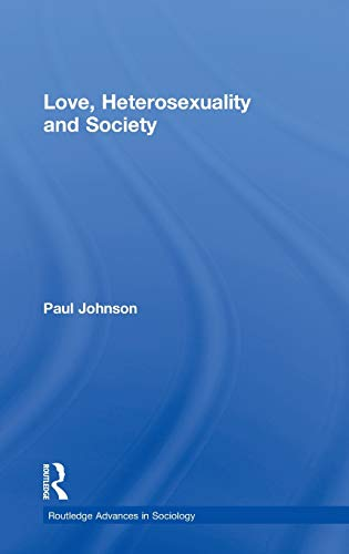 9780415364850: Love, Heterosexuality and Society (Routledge Advances in Sociology)