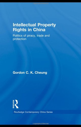 9780415364966: Intellectual Property Rights in China: Politics of Piracy, Trade and Protection (Routledge Contemporary China Series)