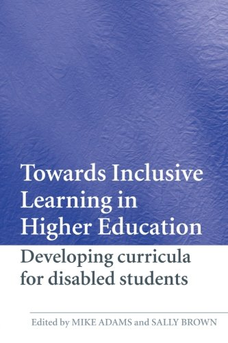 Towards Inclusive Learning in Higher Education: Developing Curricula for Disabled Students: Brown, ...