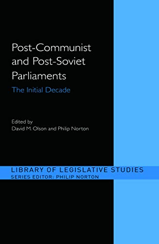 9780415365574: Post-Communist and Post-Soviet Parliaments: The Initial Decade (Library of Legislative Studies)