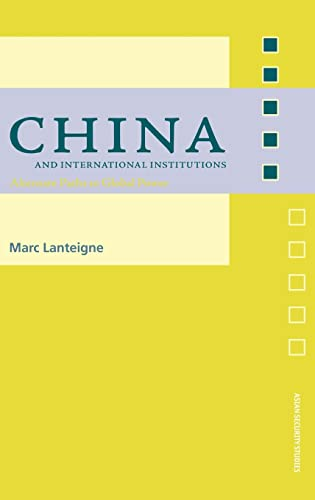 China and International Institutions: Alternate Paths to Global Power.: Lanteigne, Marc
