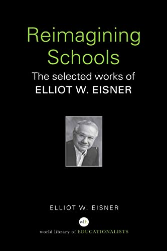 9780415366441: Reimagining Schools: The Selected Works of Elliot W. Eisner (WORLD LIBRARY OF EDUCATIONALISTS SERIES)